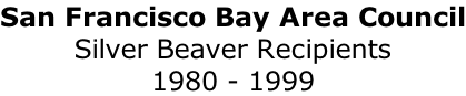 San Francisco Bay Area Council Silver Beaver Recipients 1980 - 1999