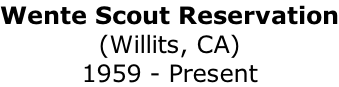 Wente Scout Reservation (Willits, CA) 1959 - Present