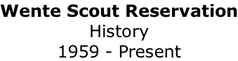 Wente Scout Reservation History 1959 - Present