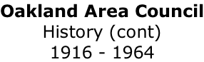 Oakland Area Council History (cont) 1916 - 1964